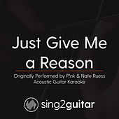 Just Give Me a Reason (Originally Performed By P!nk & Nate Ruess) [Acoustic Karaoke Version] by Sing2Guitar