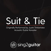 Suit & Tie (Originally Performed By Justin Timberlake) [Acoustic Karaoke Version] by Sing2Guitar