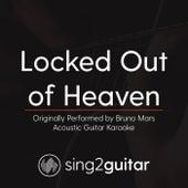 Locked Out of Heaven (Originally Performed By Bruno Mars) [Acoustic Karaoke Version] de Sing2Guitar