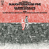 Music from Kurt Vonnegut's Slaughterhouse Five ((Gould Remastered)) by Glenn Gould
