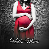 Hello Mom – Peaceful Music for Pregnant Woman, Deep Sleep, Meditation, Pregnancy Music, Soothing Sounds for Relaxation by Sleep Sound Library