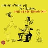 Maman n'aime pas le classique, mais ça elle aimera bien ! de Various Artists