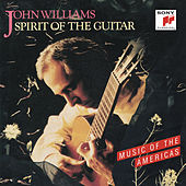Spirit of the Guitar: Music of the Americas by John Williams
