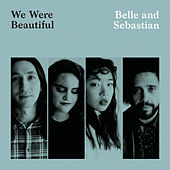 We Were Beautiful by Belle and Sebastian