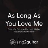 As Long as You Love Me (Originally Performed By Justin Bieber) [Acoustic Karaoke Version] de Sing2Guitar