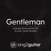 Gentleman (Originally Performed By PSY) [Acoustic Karaoke Version] de Sing2Guitar