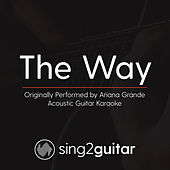 The Way (Originaly Performed By Ariana Grande) [Acoustic Karaoke Version] by Sing2Guitar
