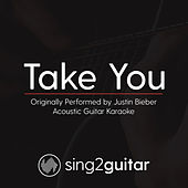 Take You (Originally Performed By Justin Bieber) [Acoustic Karaoke Version] by Sing2Guitar