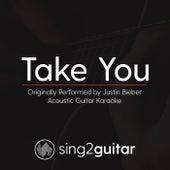 Take You (Originally Performed By Justin Bieber) [Acoustic Karaoke Version] de Sing2Guitar