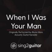 When I Was Your Man (Originally Performed By Bruno Mars) [Acoustic Karaoke Version] de Sing2Guitar