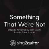 Something That We're Not (Originally Performed By Demi Lovato) [Acoustic Karaoke Version] de Sing2Guitar