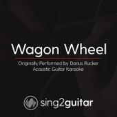 Wagon Wheel (Originally Performed By Darius Rucker) [Acoustic Karaoke Version] de Sing2Guitar