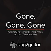 Gone, Gone, Gone (Originally Performed By Phillip Phillips) [Acoustic Karaoke Version] de Sing2Guitar
