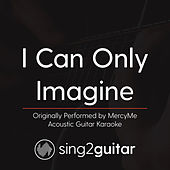 I Can Only Imagine (Originally Performed By MercyMe) [Acoustic Karaoke Version] de Sing2Guitar