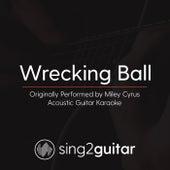 Wrecking Ball (Originally Performed By Miley Cyrus) [Acoustic Guitar Karaoke Version] de Sing2Guitar
