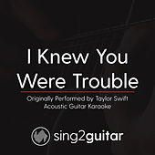 I Knew You Were Trouble (Originally Performed By Taylor Swift) [Acoustic Karaoke Version] de Sing2Guitar