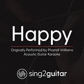 Happy (Originally Performed By Pharrell Williams) [Acoustic Guitar Karaoke Version] by Sing2Guitar