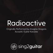 Radioactive (Originally Performed By Imagine Dragons) [Acoustic Karaoke Version] de Sing2Guitar