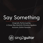 Say Something (Originally Performed By a Great Big World & Christina Aguilera) [Acoustic Guitar Karaoke] de Sing2Guitar