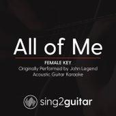 All of Me (Female Key) [Originally Performed By John Legend] [Acoustic Guitar Karaoke Version] de Sing2Guitar