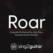 Roar (Originally Performed By Katy Perry) [Acoustic Guitar Karaoke Version] by Sing2Guitar