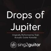 Drops of Jupiter (Originally Performed By Train) [Acoustic Karaoke Version] de Sing2Guitar