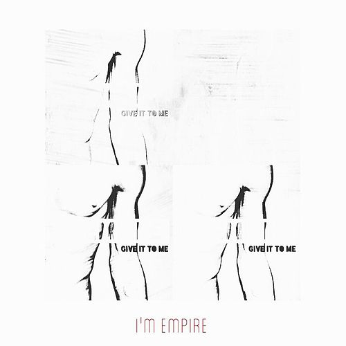 Give It To Me by I Am Empire