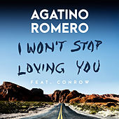 I Won't Stop Loving You (feat. Conrow) von Agatino Romero