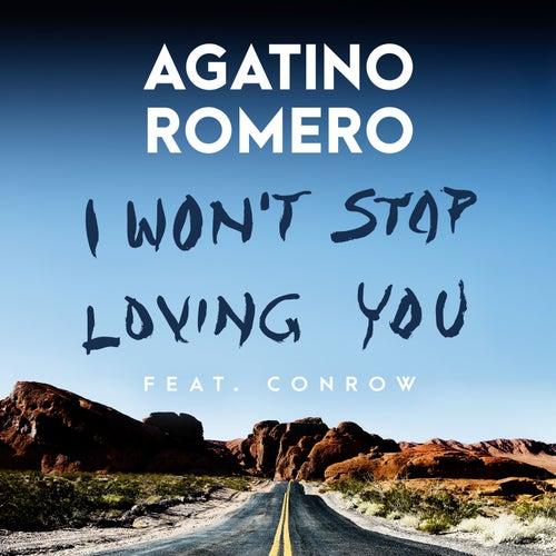 I Won't Stop Loving You (feat. Conrow) von Agatino Romero