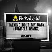 Talking Bout My Baby (TomCole Remix) von Fatboy Slim