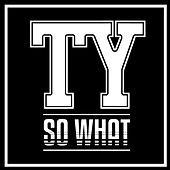 So What by TY