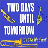 In Ska We Trust by Two Days Until Tomorrow