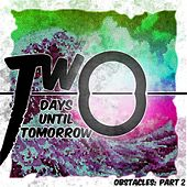 Obstacles, Pt. 2 by Two Days Until Tomorrow