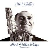 Herb Geller Plays (Remastered 2017) by Herb Geller