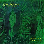Slow Dance: Remastered and Expanded Deluxe Edition by Anthony Phillips