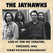 Live at the Vic Theater, Chicago, 1995 (Fm Radio Broadcast) by The Jayhawks