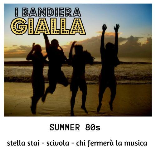 Stella stai / Scivola / Chi fermerà la musica (Summer 80s) by I Bandiera Gialla