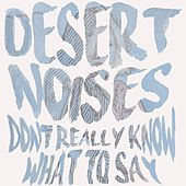 Don't Really Know What to Say by Desert Noises