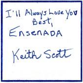 I'll Always Love You Best, Ensenada de Keith Scott