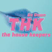 Go Down von THK The House Keepers