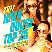 Ibiza House Top 25, 2017 (The Island Club Pounders, Electro & Sunset House Tunes) by Various Artists