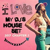 I Love My DJ's House Set, 2017 Chapter 1 by Various Artists