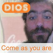 Come as You Are by Dios