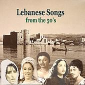 Lebanese Songs from the 50's / History of Arabic Song by Various Artists