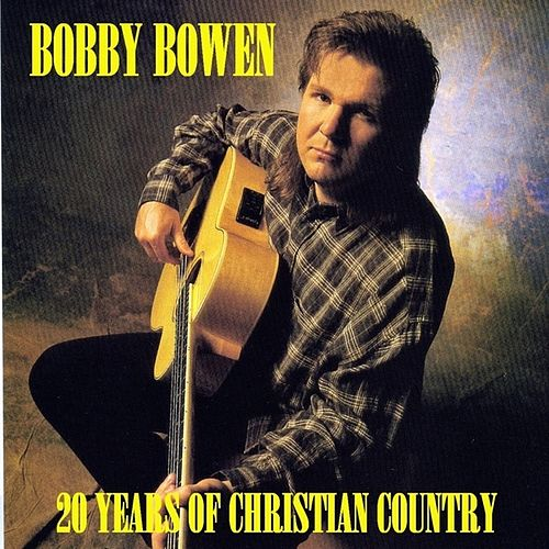 20 Years Of Christian Country by Bobby Bowen