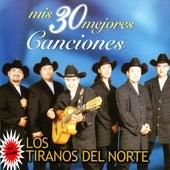 Mis 30 Mejores Canciones by Los Tiranos Del Norte
