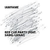 Red Cup Party (feat. Sabel Lanai) by IamF.A.M.E