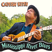Mississippi River Blues by Catfish Keith