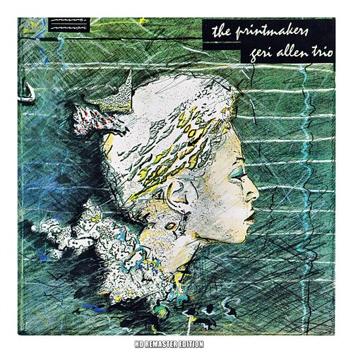 The Printmakers (High Definition Remaster Edition) by Geri Allen Trio
