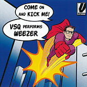 Come on and Kick Me! VSQ Performs Weezer by Various Artists